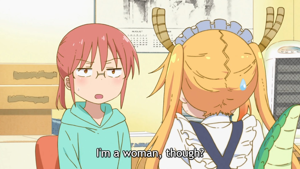 "Miss Kobayashi, wearing glasses and a hoodie and looking unimpressed, speaks to Tohru, a feminine young woman in a maid's costume with dragon horns and a tail. Subtitle: ""I'm a woman, though?"""