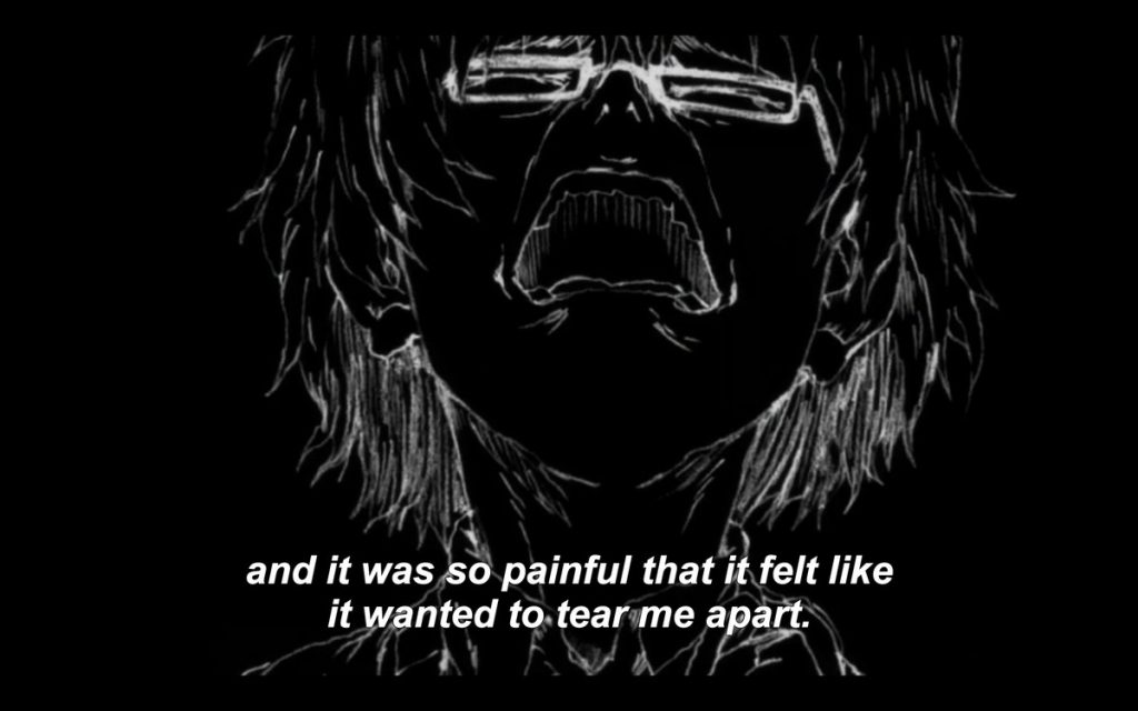 Rei from March screaming and holding his head, rendered as white pencil on black screen. Caption: and it was so painful that it felt like it wanted to tear me apart
